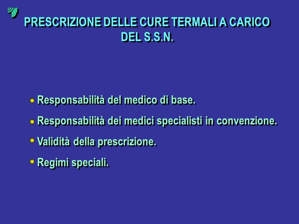 PRESCRIZIONE DELLE CURE TERMALI A CARICO DEL S.S.N. Responsabilità del medico di base. Responsabilità dei medici specialisti in convenzione. Validità