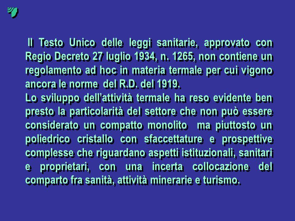 Il Testo Unico delle leggi sanitarie, approvato con Regio Decreto 27 luglio 1934, n. 1265, non contiene un regolamento ad hoc in materia termale per c