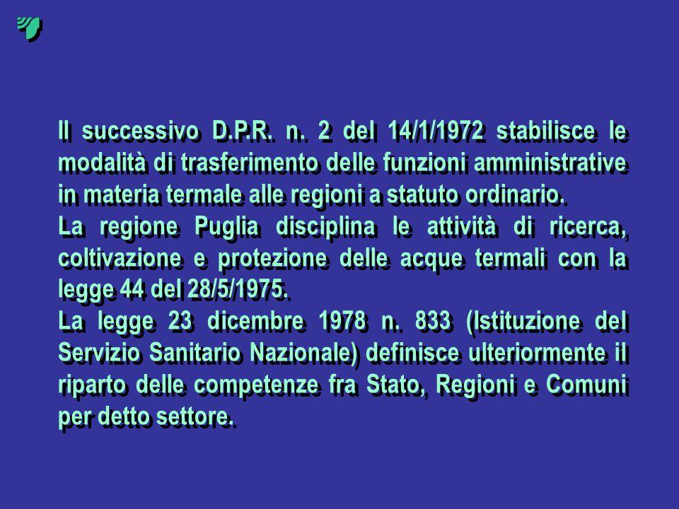 Il successivo D.P.R. n. 2 del 14/1/1972 stabilisce le modalità di trasferimento delle funzioni amministrative in materia termale alle regioni a statut