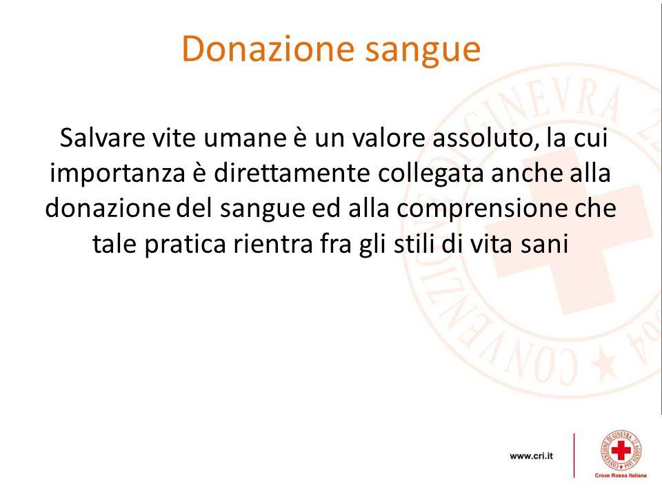 Donazione sangue Salvare vite umane è un valore assoluto, la cui importanza è direttamente collegata anche alla donazione del sangue ed alla comprensi