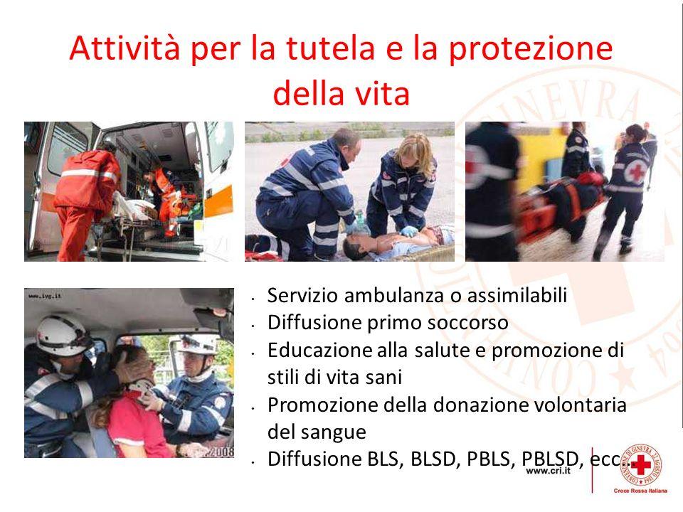 Attività per la tutela e la protezione della vita Servizio ambulanza o assimilabili Diffusione primo soccorso Educazione alla salute e promozione di s