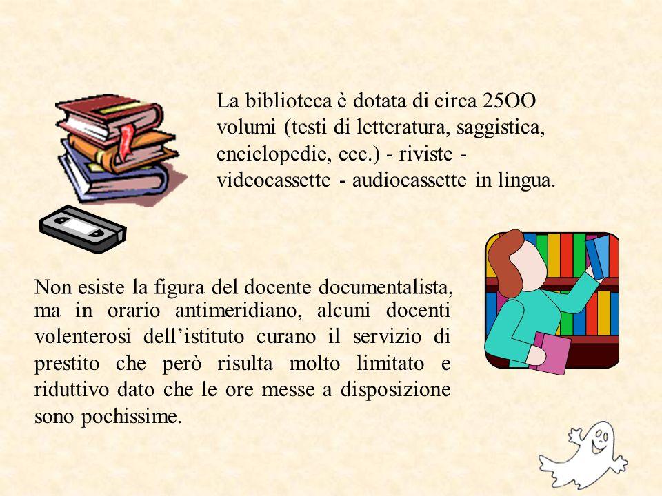 La biblioteca è dotata di circa 25OO volumi (testi di letteratura, saggistica, enciclopedie, ecc.) - riviste - videocassette - audiocassette in lingua.