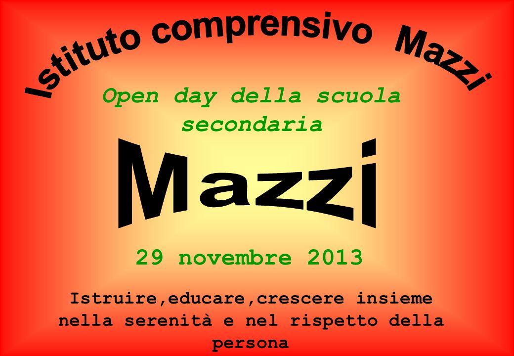 Open day della scuola secondaria 29 novembre 2013 Istruire,educare,crescere insieme nella serenità e nel rispetto della persona