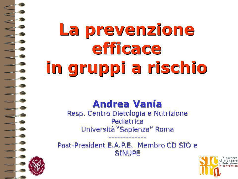 Andrea Vanía Resp. Centro Dietologia e Nutrizione Pediatrica Università Sapienza Roma ------------- Past-President E.A.P.E. Membro CD SIO e SINUPE And