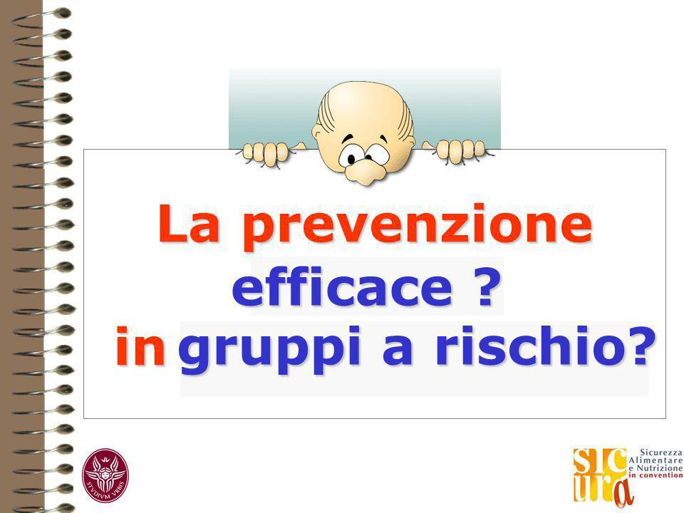 La prevenzione efficace in gruppi a rischio efficace ? gruppi a rischio?