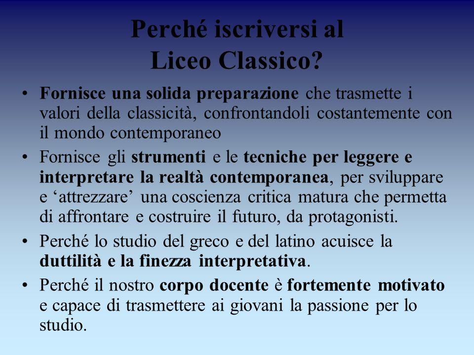 Perché iscriversi al Liceo Classico? Fornisce una solida preparazione che trasmette i valori della classicità, confrontandoli costantemente con il mon