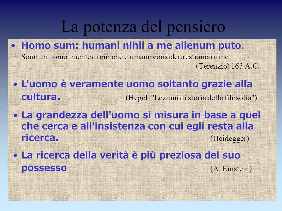 Homo sum: humani nihil a me alienum puto. Sono un uomo: niente di ciò che è umano considero estraneo a me (Terenzio) 165 A.C. La potenza del pensiero