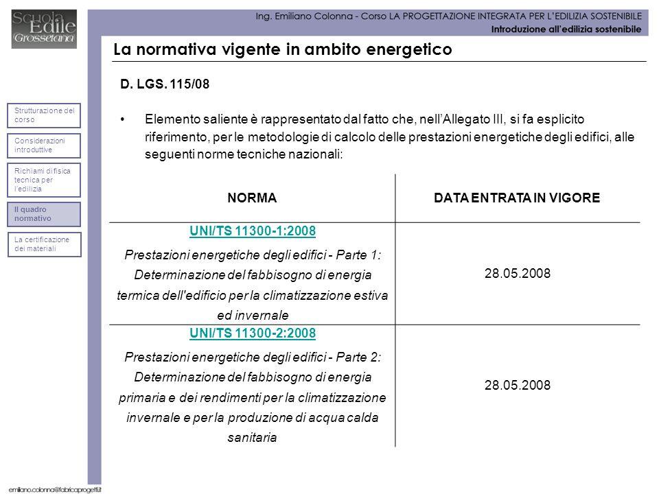 La normativa vigente in ambito energetico D. LGS. 115/08 Elemento saliente è rappresentato dal fatto che, nellAllegato III, si fa esplicito riferiment