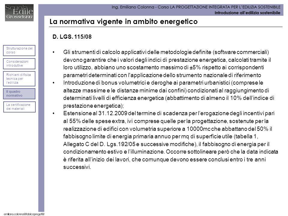 La normativa vigente in ambito energetico D. LGS. 115/08 Gli strumenti di calcolo applicativi delle metodologie definite (software commerciali) devono