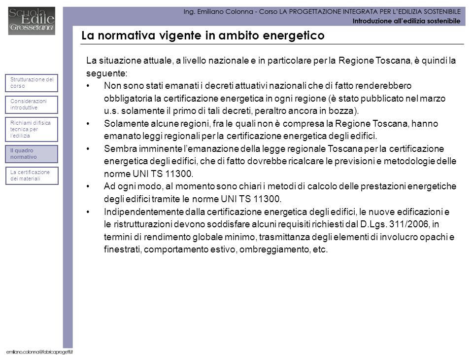 La normativa vigente in ambito energetico La situazione attuale, a livello nazionale e in particolare per la Regione Toscana, è quindi la seguente: No