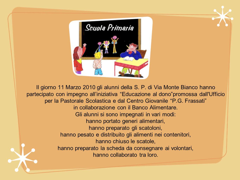 Il giorno 11 Marzo 2010 gli alunni della S. P. di Via Monte Bianco hanno partecipato con impegno alliniziativa Educazione al donopromossa dall'Ufficio