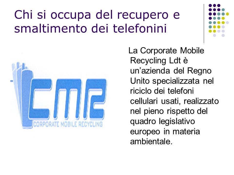 Chi si occupa del recupero e smaltimento dei telefonini La Corporate Mobile Recycling Ldt è unazienda del Regno Unito specializzata nel riciclo dei te
