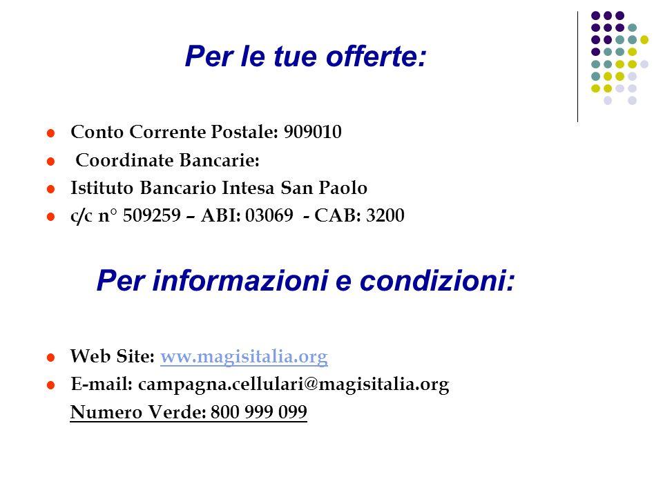 Per le tue offerte: Conto Corrente Postale: 909010 Coordinate Bancarie: Istituto Bancario Intesa San Paolo c/c n° 509259 – ABI: 03069 - CAB: 3200 Per