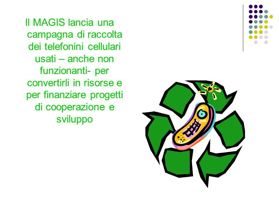 Il MAGIS lancia una campagna di raccolta dei telefonini cellulari usati – anche non funzionanti- per convertirli in risorse e per finanziare progetti