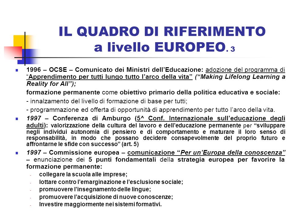 IL QUADRO DI RIFERIMENTO a livello EUROPEO. 3 1996 – OCSE – Comunicato dei Ministri dellEducazione: adozione del programma diApprendimento per tutti l