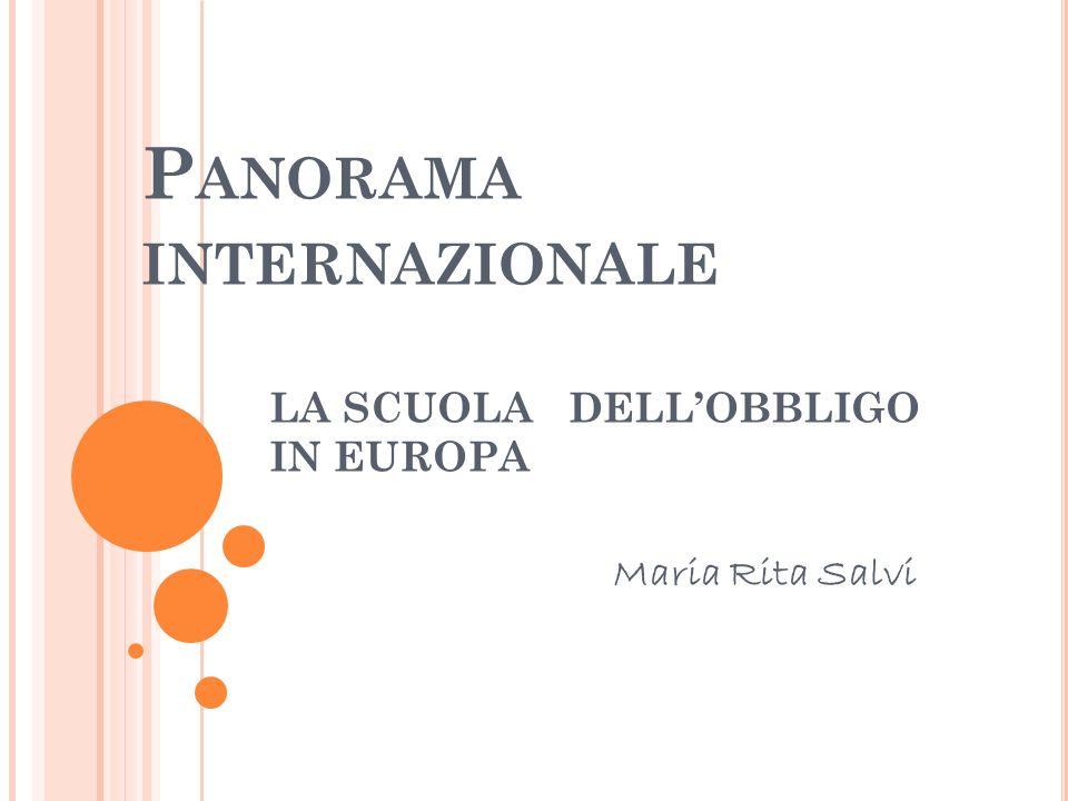 P ANORAMA INTERNAZIONALE LA SCUOLA DELLOBBLIGO IN EUROPA Maria Rita Salvi