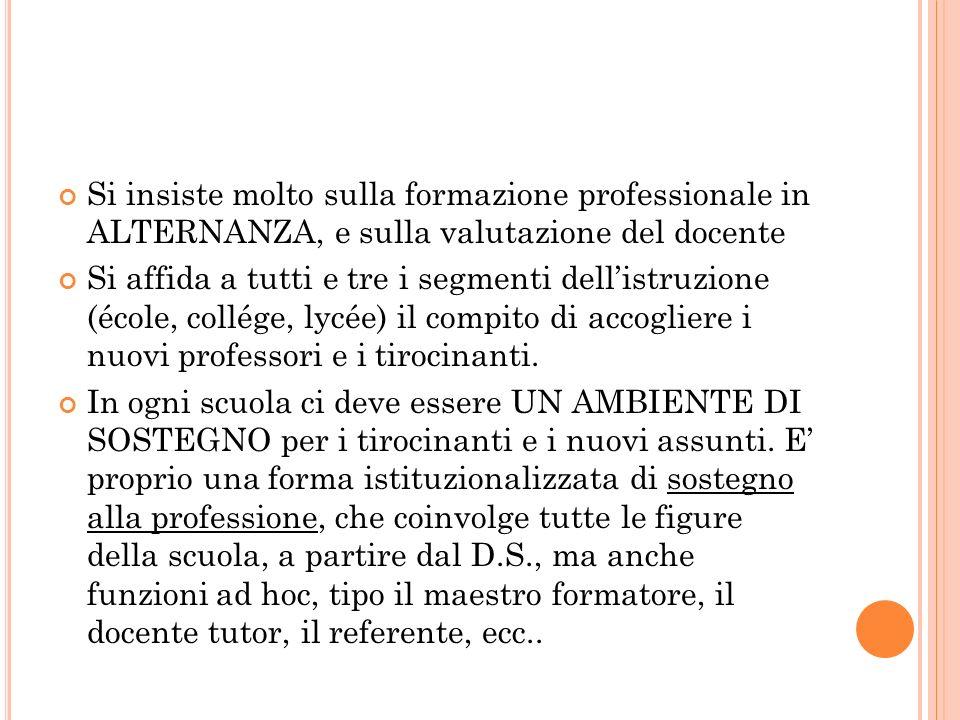 Si insiste molto sulla formazione professionale in ALTERNANZA, e sulla valutazione del docente Si affida a tutti e tre i segmenti dellistruzione (écol