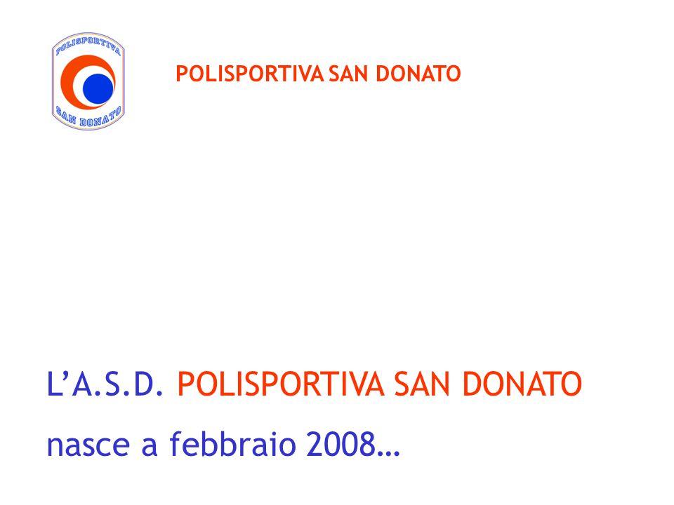 LA.S.D. POLISPORTIVA SAN DONATO nasce a febbraio 2008… POLISPORTIVA SAN DONATO