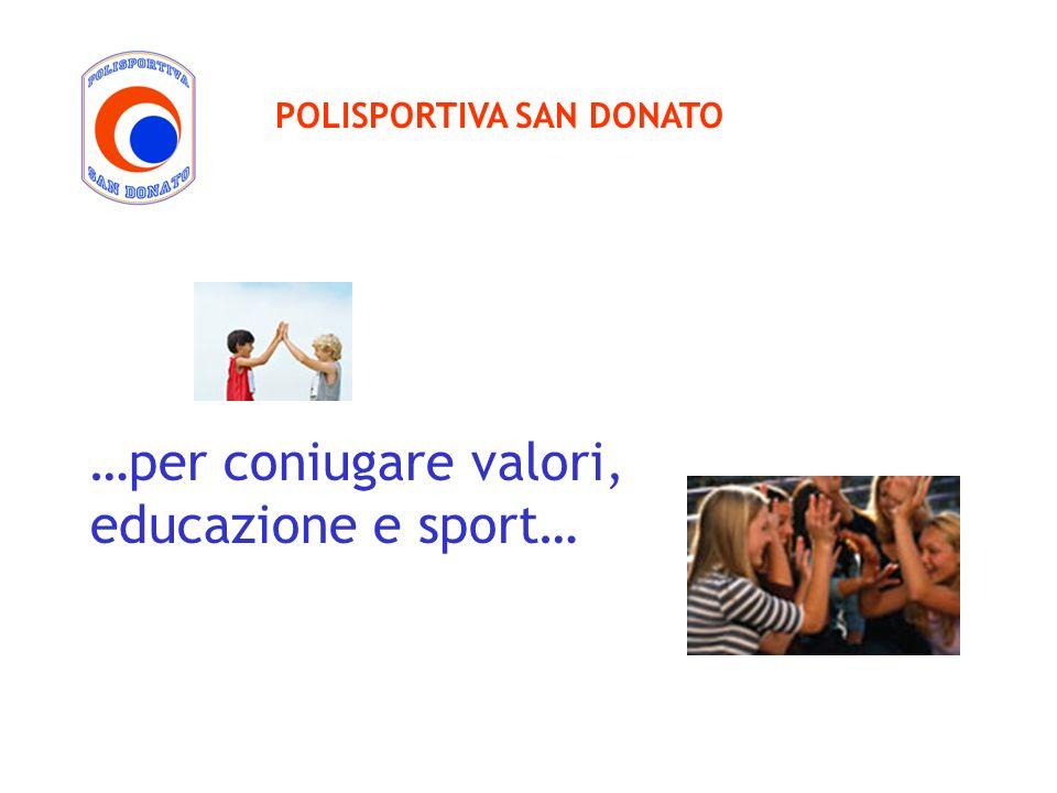 …per coniugare valori, educazione e sport… POLISPORTIVA SAN DONATO