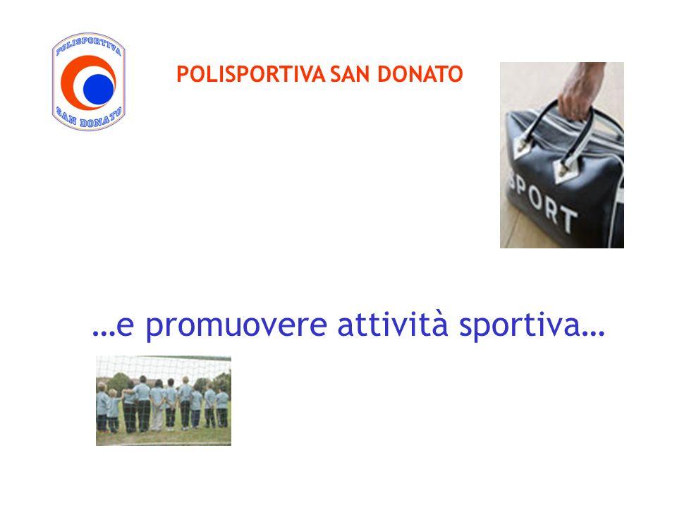 …e promuovere attività sportiva… POLISPORTIVA SAN DONATO