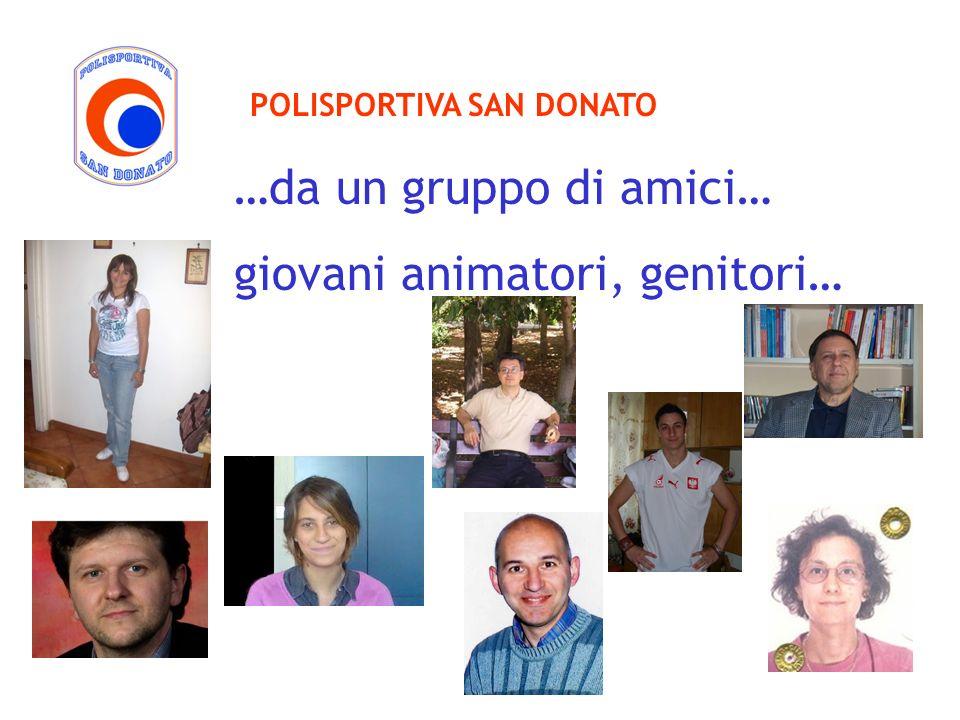 …da un gruppo di amici… giovani animatori, genitori… POLISPORTIVA SAN DONATO