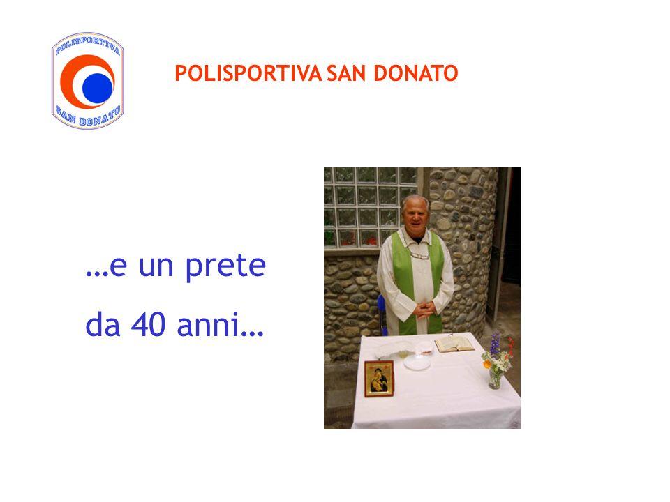 …e un prete da 40 anni… POLISPORTIVA SAN DONATO