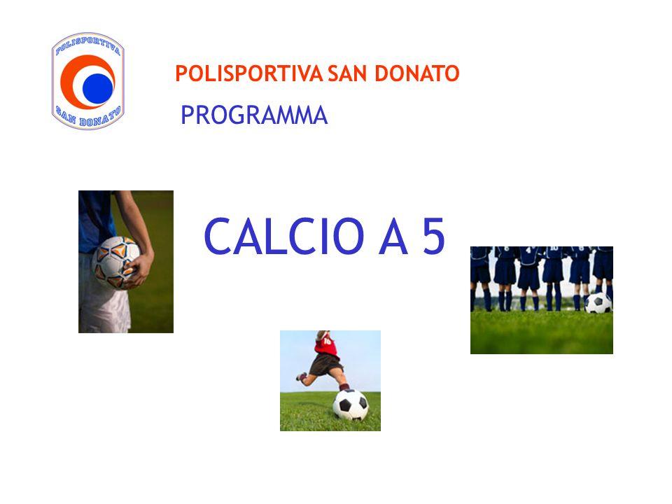 CALCIO A 5 POLISPORTIVA SAN DONATO PROGRAMMA