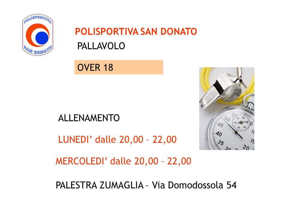 PALLAVOLO POLISPORTIVA SAN DONATO MERCOLEDI dalle 20,00 – 22,00 PALESTRA ZUMAGLIA – Via Domodossola 54 ALLENAMENTO LUNEDI dalle 20,00 – 22,00 OVER 18
