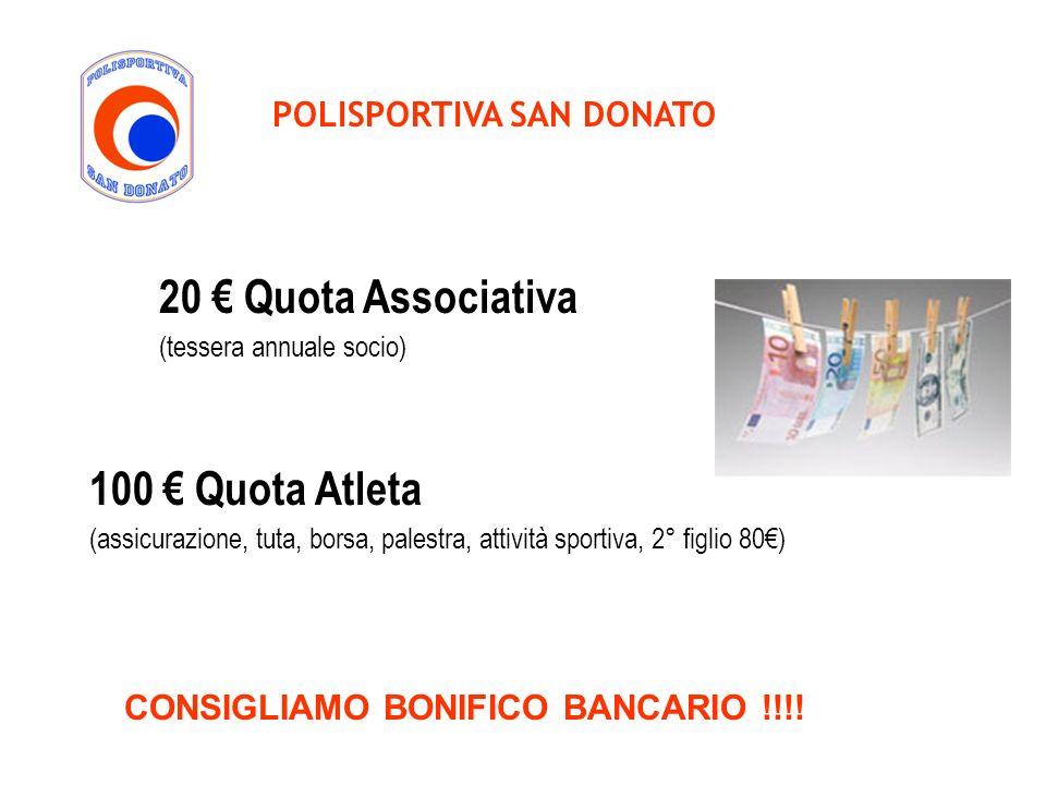 POLISPORTIVA SAN DONATO 20 Quota Associativa (tessera annuale socio) 100 Quota Atleta (assicurazione, tuta, borsa, palestra, attività sportiva, 2° fig