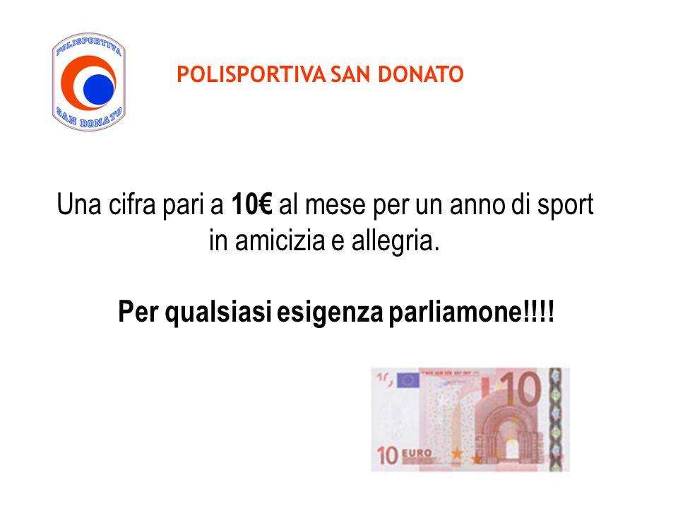 POLISPORTIVA SAN DONATO Una cifra pari a 10 al mese per un anno di sport in amicizia e allegria. Per qualsiasi esigenza parliamone!!!!