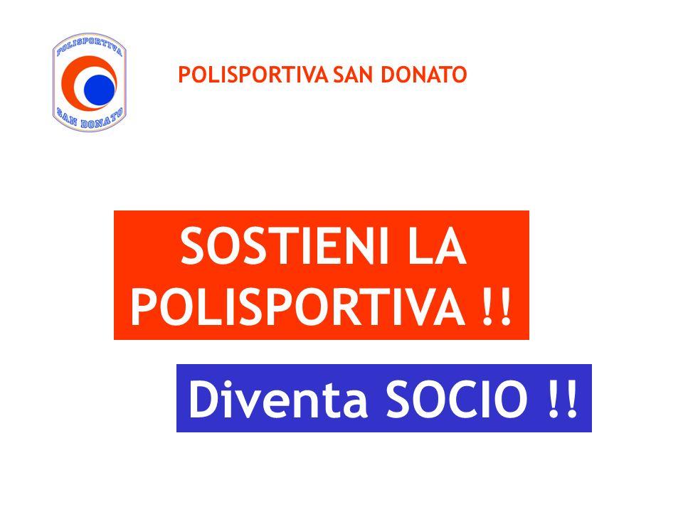POLISPORTIVA SAN DONATO SOSTIENI LA POLISPORTIVA !! Diventa SOCIO !!