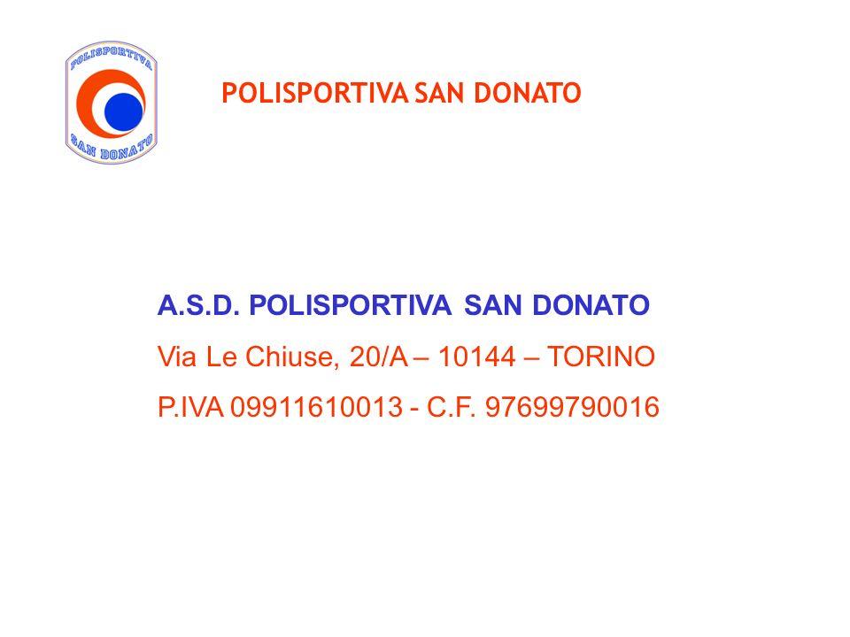 POLISPORTIVA SAN DONATO A.S.D. POLISPORTIVA SAN DONATO Via Le Chiuse, 20/A – 10144 – TORINO P.IVA 09911610013 - C.F. 97699790016