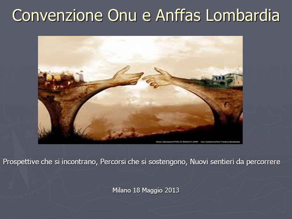 Convenzione Onu e Anffas Lombardia Prospettive che si incontrano, Percorsi che si sostengono, Nuovi sentieri da percorrere Milano 18 Maggio 2013