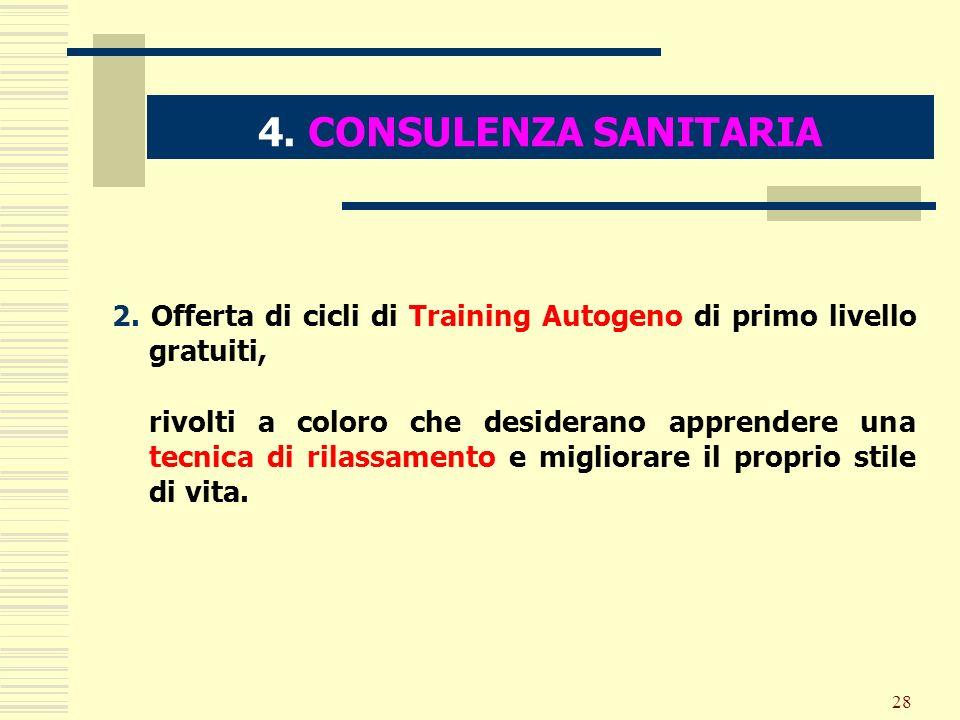 28 4. CONSULENZA SANITARIA 2. Offerta di cicli di Training Autogeno di primo livello gratuiti, rivolti a coloro che desiderano apprendere una tecnica