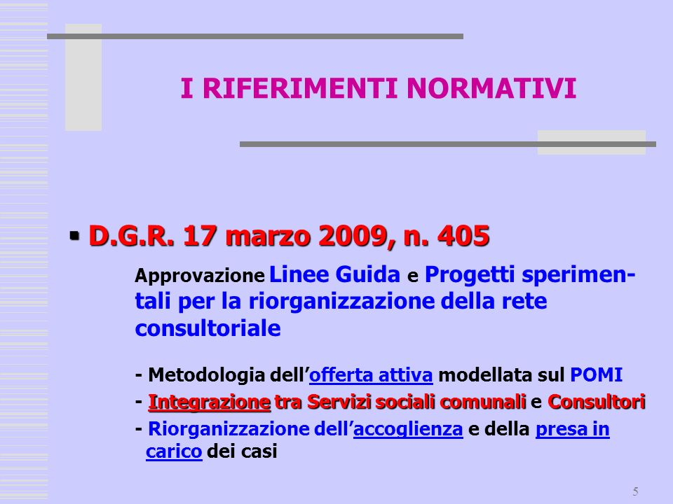 5 D.G.R. 17 marzo 2009, n. 405 D.G.R. 17 marzo 2009, n. 405 Approvazione Linee Guida e Progetti sperimen- tali per la riorganizzazione della rete cons