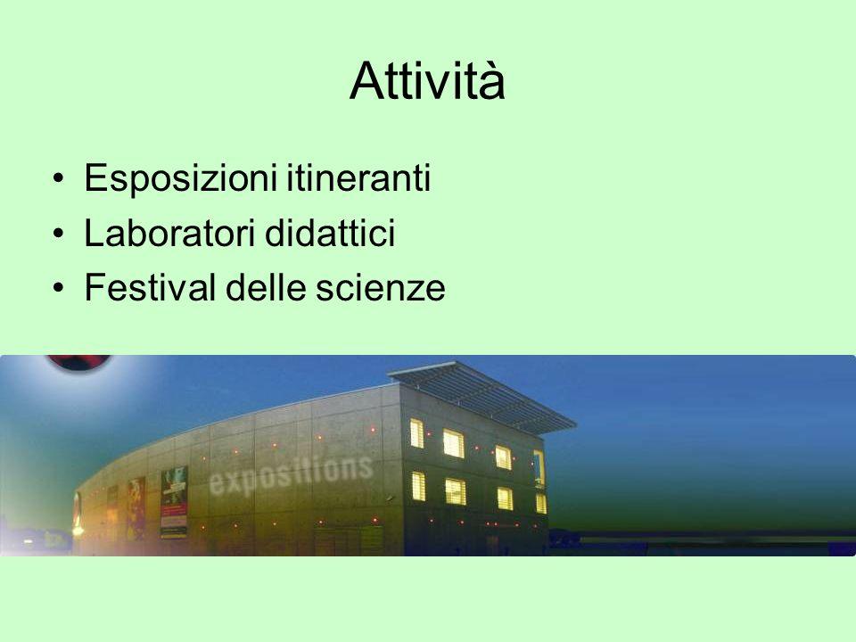 Attività Esposizioni itineranti Laboratori didattici Festival delle scienze