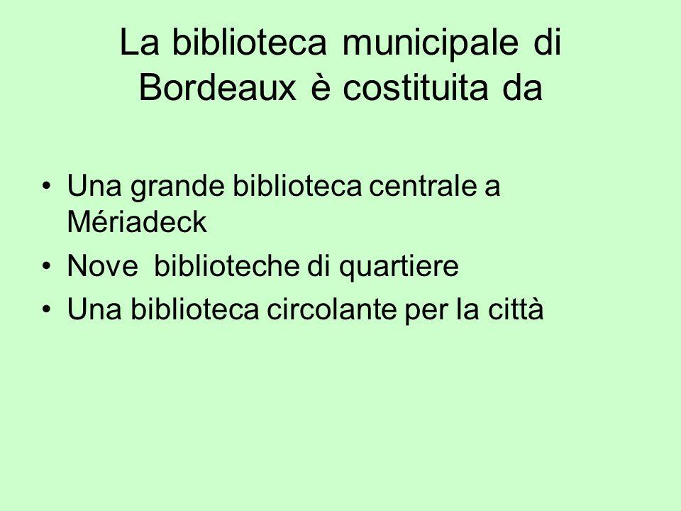 La biblioteca municipale di Bordeaux è costituita da Una grande biblioteca centrale a Mériadeck Nove biblioteche di quartiere Una biblioteca circolant