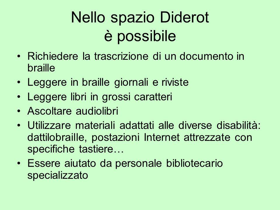 Nello spazio Diderot è possibile Richiedere la trascrizione di un documento in braille Leggere in braille giornali e riviste Leggere libri in grossi c