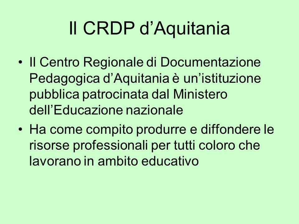 Il CRDP dAquitania Il Centro Regionale di Documentazione Pedagogica dAquitania è unistituzione pubblica patrocinata dal Ministero dellEducazione nazio