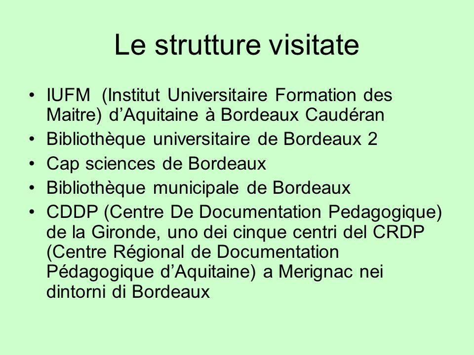Le strutture visitate IUFM (Institut Universitaire Formation des Maitre) dAquitaine à Bordeaux Caudéran Bibliothèque universitaire de Bordeaux 2 Cap s
