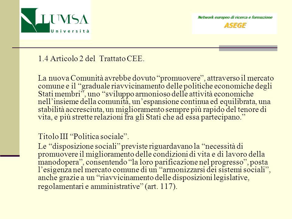 1.4 Articolo 2 del Trattato CEE. La nuova Comunità avrebbe dovuto promuovere, attraverso il mercato comune e il graduale riavvicinamento delle politic