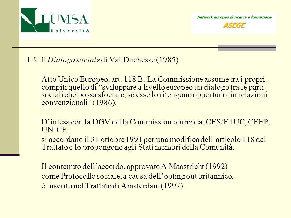 1.8 Il Dialogo sociale di Val Duchesse (1985). Atto Unico Europeo, art. 118 B. La Commissione assume tra i propri compiti quello di sviluppare a livel