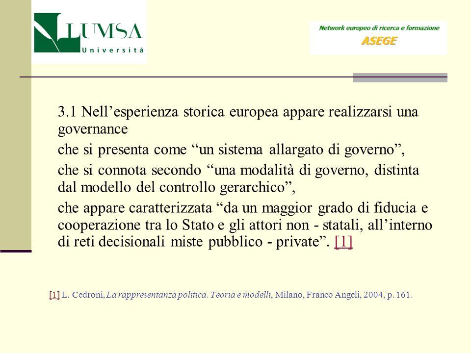 3.1 Nellesperienza storica europea appare realizzarsi una governance che si presenta come un sistema allargato di governo, che si connota secondo una