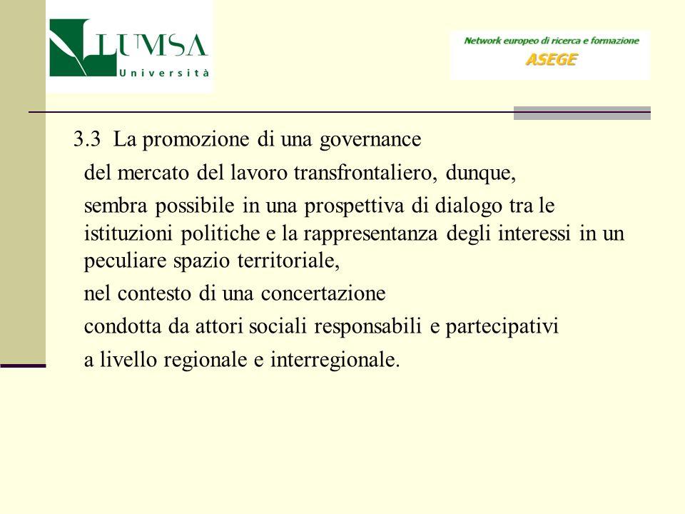 3.3 La promozione di una governance del mercato del lavoro transfrontaliero, dunque, sembra possibile in una prospettiva di dialogo tra le istituzioni