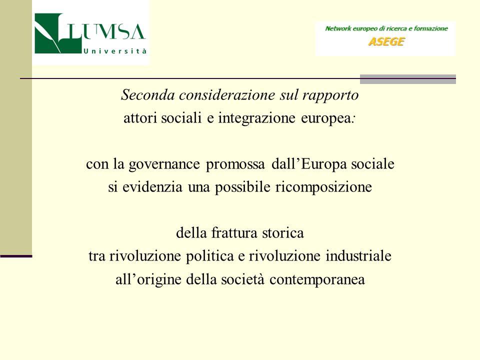 Seconda considerazione sul rapporto attori sociali e integrazione europea: con la governance promossa dallEuropa sociale si evidenzia una possibile ri