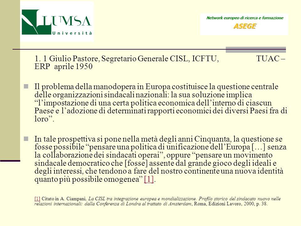 1. 1 Giulio Pastore, Segretario Generale CISL, ICFTU, TUAC – ERP aprile 1950 Il problema della manodopera in Europa costituisce la questione centrale