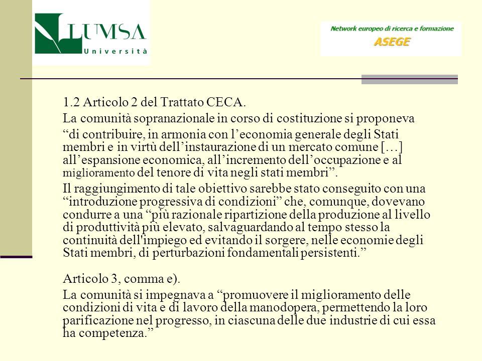 1.2 Articolo 2 del Trattato CECA. La comunità sopranazionale in corso di costituzione si proponeva di contribuire, in armonia con leconomia generale d