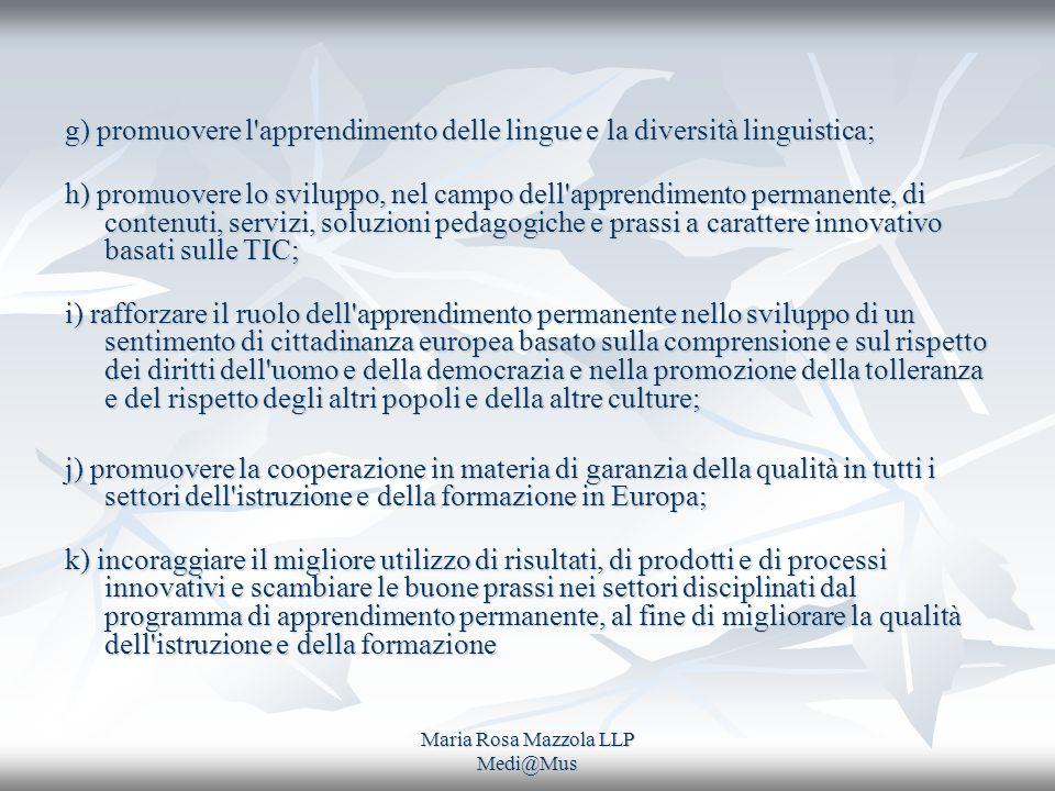 Maria Rosa Mazzola LLP Medi@Mus g) promuovere l'apprendimento delle lingue e la diversità linguistica; h) promuovere lo sviluppo, nel campo dell'appre