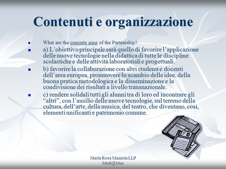 Maria Rosa Mazzola LLP Medi@Mus Contenuti e organizzazione What are the concrete aims of the Partnership? What are the concrete aims of the Partnershi