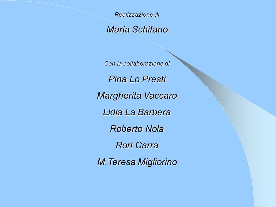 Realizzazione di Maria Schifano Con la collaborazione di Pina Lo Presti Margherita Vaccaro Lidia La Barbera Roberto Nola Rori Carra M.Teresa Migliorin